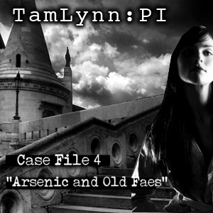TamLynn: PI Case File 4 - Arenic and Old Faes